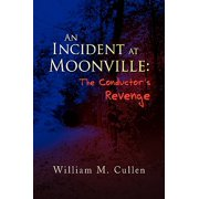 An Incident at Moonville : The Conductor's Revenge