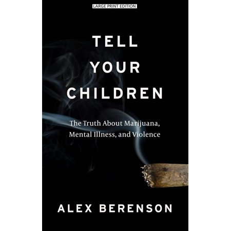 Tell Your Children : The Truth about Marijuana, Mental Illness, and (Best Way To Clone Marijuana)