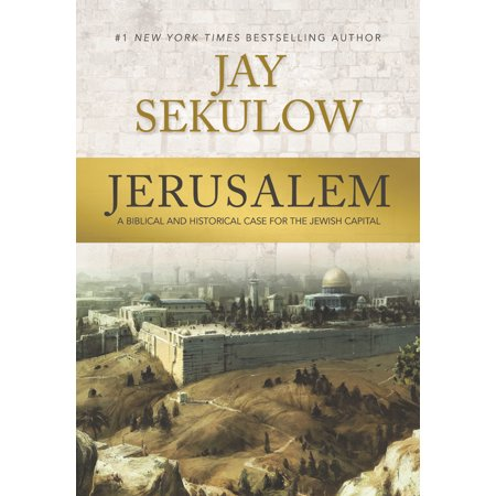 Jerusalem : A Biblical and Historical Case for the Jewish Capital