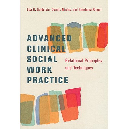 Advanced Clinical Social Work Practice : Relational Principles and