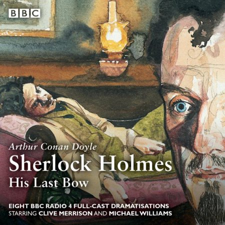 Sherlock Holmes  His Last Bow   Bbc Radio 4 Full Cast Dramatisation