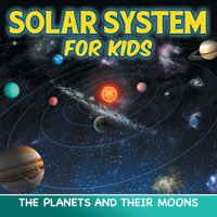 Solar System for Kids: The Planets and Their Moons (Paperback)