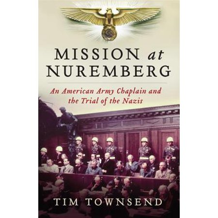 Mission at Nuremberg : An American Army Chaplain and the Trial of the