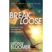 Break Loose : Find Freedom from Toxic Traps and Spiritual Bondage
