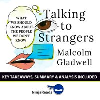 Talking to Strangers: What We Should Know about the People We Don't Know by Malcolm Gladwell: Key Takeaways, Summary & Analysis Included - Audiobook