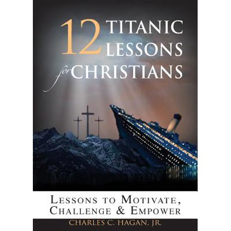 12 Titanic Lessons for Christians : Lessons to Motivate, Challenge and Empower - Christian Lesson For Halloween