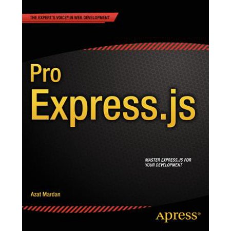 Pro Express.Js : Master Express.Js: The Node.Js Framework for Your Web