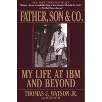 Father, Son & Co. : My Life at IBM and Beyond