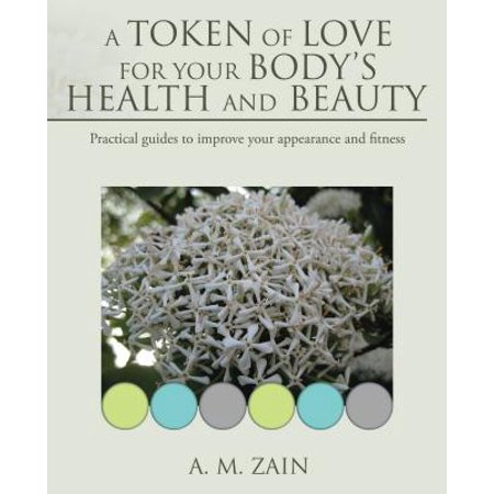 A Token Of Appreciation (A Token of Love for Your Body'S Health and Beauty -)