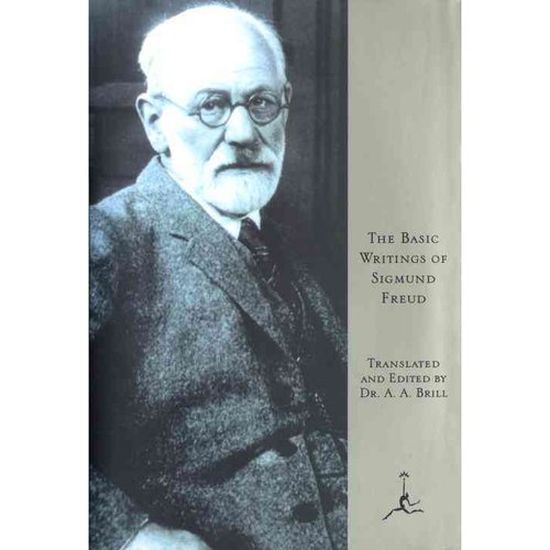 The Basic Writings of Sigmund Freud: Psychopathology of Everyday Life/the Interpretation of Dreams/Three Contributions to the Theory of Sex/Wit and