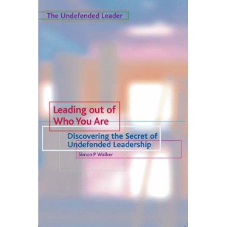 Leading Out of Who You Are: Discovering the Secret of Undefended Leadership - image 1 of 1