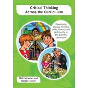 Critical Thinking Across the Curriculum : Developing Critical Thinking Skills, Literacy and Philosophy in the Primary Classroom