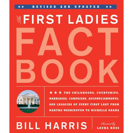 The First Ladies Fact Book    Revised And Updated   The Childhoods  Courtships  Marriages  Campaigns  Accomplishments  And Legacies Of Every First Lady From Martha Washington To Michelle Obama