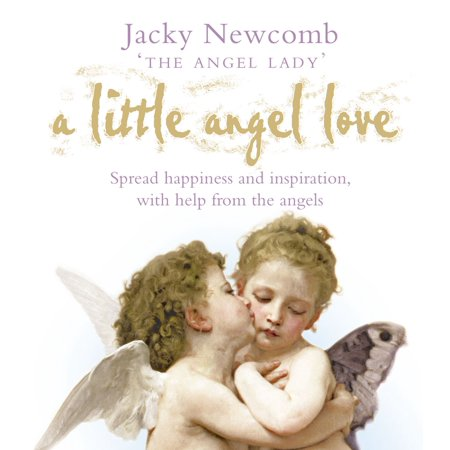 A Little Angel Love: Spread Happiness and Inspiration, with Help from the Angels -