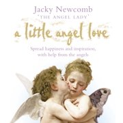 A Little Angel Love: Spread Happiness and Inspiration, with Help from the Angels - eBook