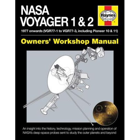 NASA Voyager 1 & 2 Owners' Workshop Manual - 1977 Onwards (Vgr77-1 to Vgr77-3, Including Pioneer 10 & 11) : An Insight Into the History, Technology, Mission Planning and Operation of Nasa's Deep-Space Probes Sent to Study the Outer Planets and Beyond (1977 Manual)