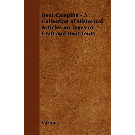Boat Camping - A Collection of Historical Articles on Types of Craft and Boat Tents