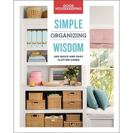 - Simple Wisdom: Good Housekeeping Simple Organizing Wisdom: 500+ Quick & Easy Clutter Cures (Hardcover)