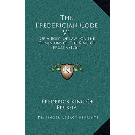 The Frederician Code V1: Or a Body of Law for the Dominions of the King of Prussia (1761) (Halloween King Of Prussia)