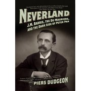 Neverland: J. M. Barrie, the Du Mauriers, and the Dark Side of Peter Pan - eBook