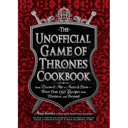 The Unofficial Game of Thrones Cookbook : From Direwolf Ale to Auroch Stew - More Than 150 Recipes from Westeros and (Game Of Thrones Review Beyond The Wall)