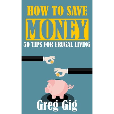 How to Save Money: 50 Tips for Frugal Living -