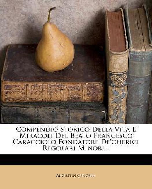 Compendio Storico Della Vita E Miracoli del Beato Francesco Caracciolo Fondatore... by