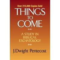Things to Come: A Study in Biblical Eschatology (Hardcover)