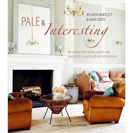 Pale & Interesting: Decorating With Whites, Pastels and Nuetrals for a Warm and Welcoming Home