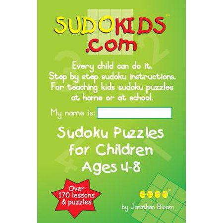 Sudokids.com Sudoku Puzzles for Children Ages 4-8 : Every Child Can Do It. for Teaching Kids at Home or at School.