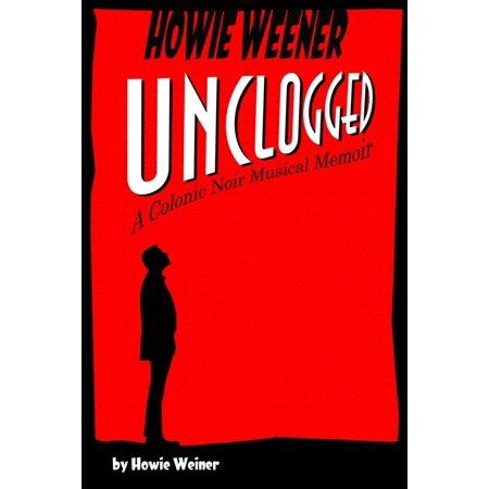 Howie Weener Unclogged - eBook - Howie Feltersnatch