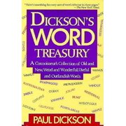 Dickson's Word Treasury : A Connoisseur's Collection of Old and New, Weird and Wonderful, Useful and Outlandish Words