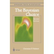 The Bayesian Choice : From Decision-Theoretic Foundations to Computational Implementation