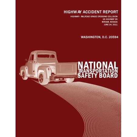 Highway?railroad Grade Crossing Collision, Us Highway 95, Miriam, Nevada, June 24, 2011: Highway Accident Report Ntsb/Har-12/03