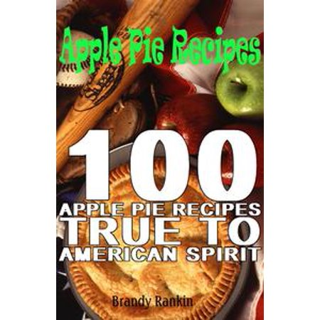 Apple Pie Recipes : 100 Apple Pie Recipes True to American Spirit - eBook (Apple Recipes For Halloween)