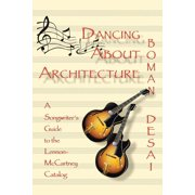 Dancing about Architecture : A Songwriter's Guide to the Lennon-McCartney Catalog