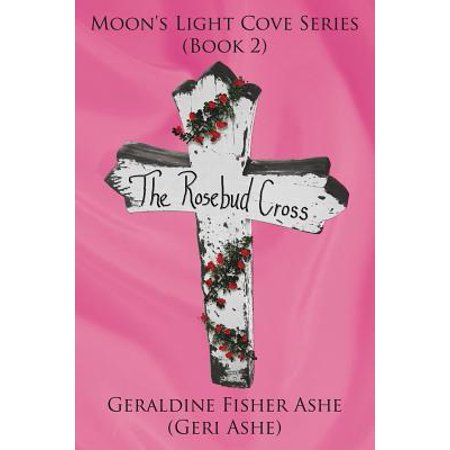 The Rosebud Cross : Moon's Light Cove Series (Book