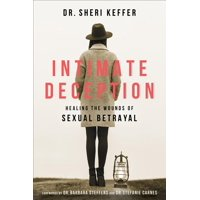 Intimate Deception: Healing the Wounds of Sexual Betrayal (Paperback)