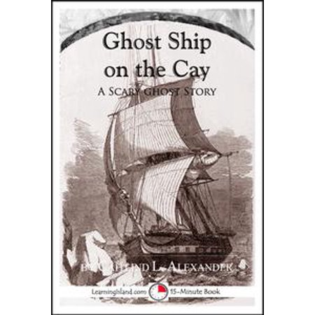 Ghost Ship on the Cay: A Scary 15-Minute Ghost Story - eBook (Scary Halloween Ghost Stories Short)