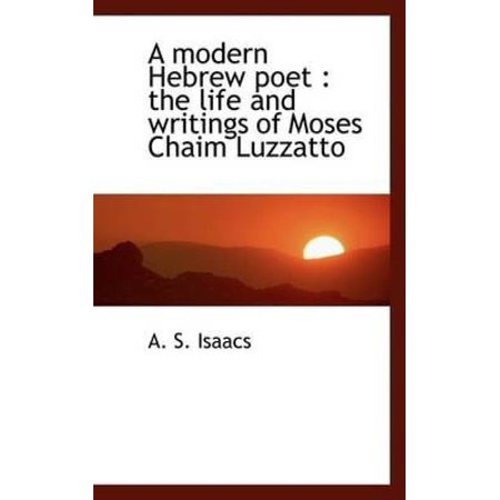 A Modern Hebrew Poet: The Life and Writings of Moses Chaim Luzzatto