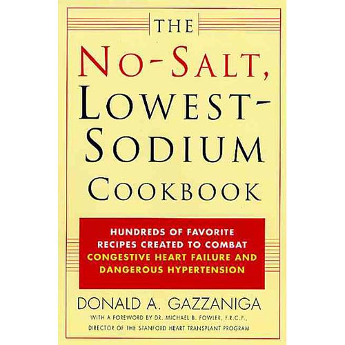The No Salt, Lowest Sodium Cookbook: Hundreds of Favorite Recipes Created to Combat Congestive Heart Failure and Dangerous Hypertension