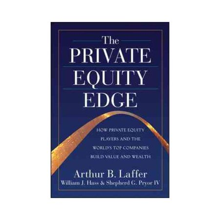 The Private Equity Edge  How Private Equity Players And The Worlds Top Companies Build Value And Wealth