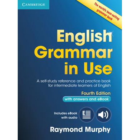 English Grammar in Use Book with Answers and Interactive eBook : Self-Study Reference and Practice Book for Intermediate Learners of