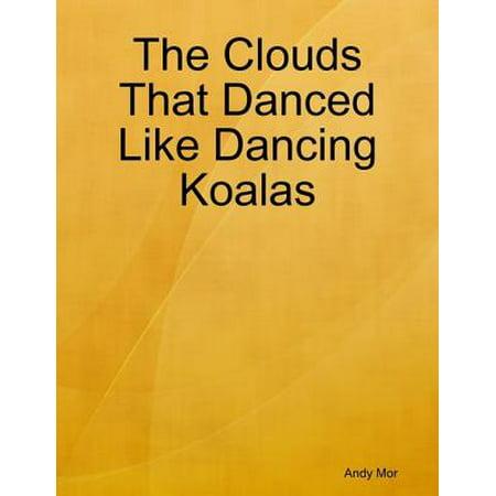 The Clouds That Danced Like Dancing Koalas -