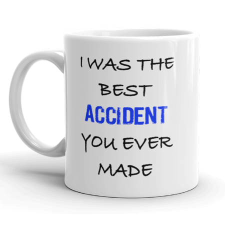 I Was The Best Accident Funny Novelty Humor Gift For Mom or Dad Coffee Tea 11 oz