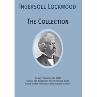 INGERSOLL LOCKWOOD The Collection: The Last President (Or 1900), Travels And Adventures Of Little Baron Trump, Baron Trumps? Marvellous Underground Journey (Hardcover)