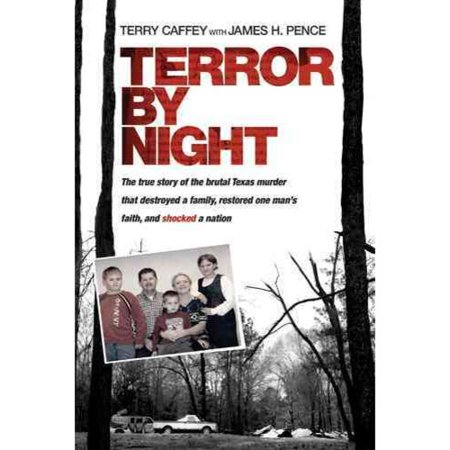 Terror By Night  The True Story Of The Brutal Texas Murder That Destroyed A Family  Restored One Mans Faith  And Shocked A Nation