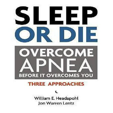 Sleep Or Die  Overcome Apnea Before It Overcomes You