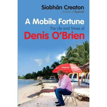 A Mobile Fortune  The Life And Times Of Denis Obrien  Paperback