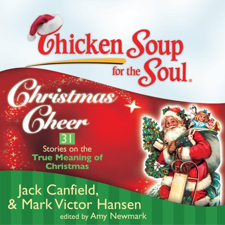 Chicken Soup for the Soul: Christmas Cheer - 31 Stories on the True Meaning of Christmas - Audiobook ()